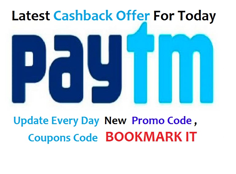 PayTM cashback offer,Promo Coupon Codes for Today : Update Every Day
