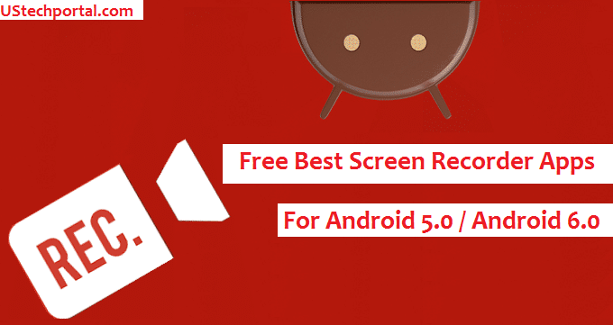 Best Free Screen Recorder Apps for Android 5.0 / Android 6.0