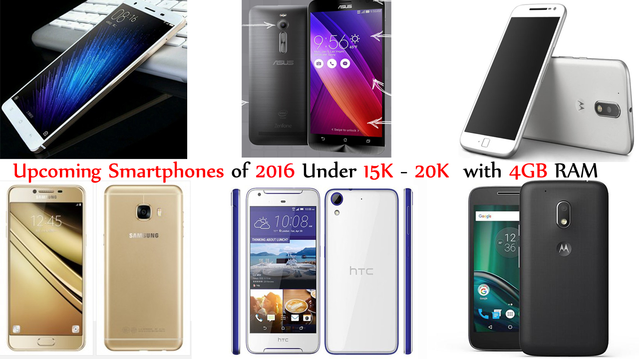 Upcoming Smartphones of 2016 Under 15K Upcoming Smartphones of 2016 Under 15K - 20K with 4GB RAM - 20K with 4GB RAM