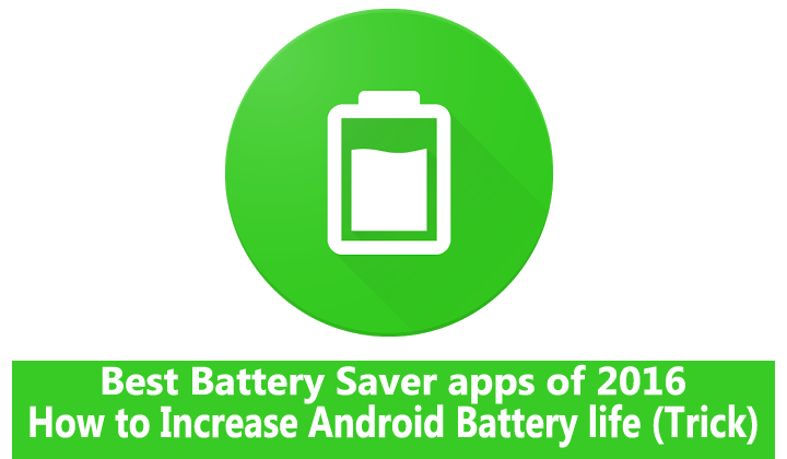 Best Battery Saver apps :How to increase battery Life of android