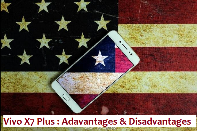 Vivo X7 Plus Advantages and Disadvantages : Full Review