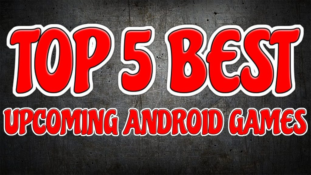 Top 5 Upcoming Android Games of 2017 : For Android & iOS