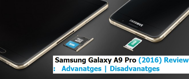 Samsung Galaxy A9 PRO (2016) Review : Advantages | Disadvantages