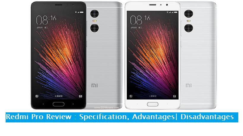 Xiaomi Redmi Pro Review : Advantages & Disadvantges, Specification