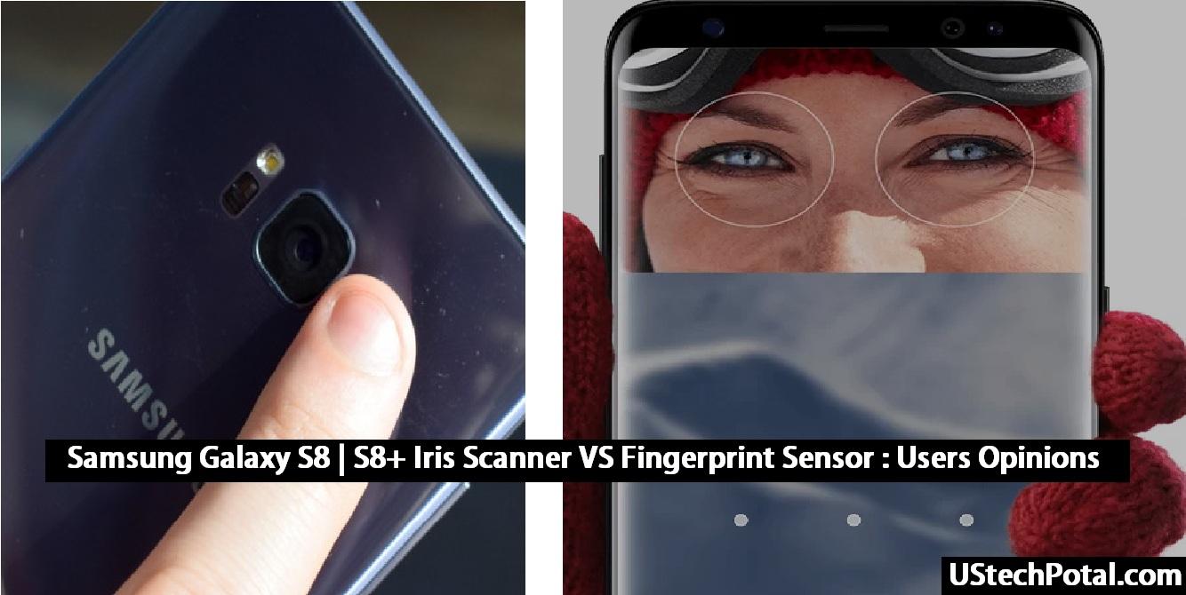 Samsung Galaxy S8 | S8+ Iris Scanner VS FingerPrint Sensor: Users opinions