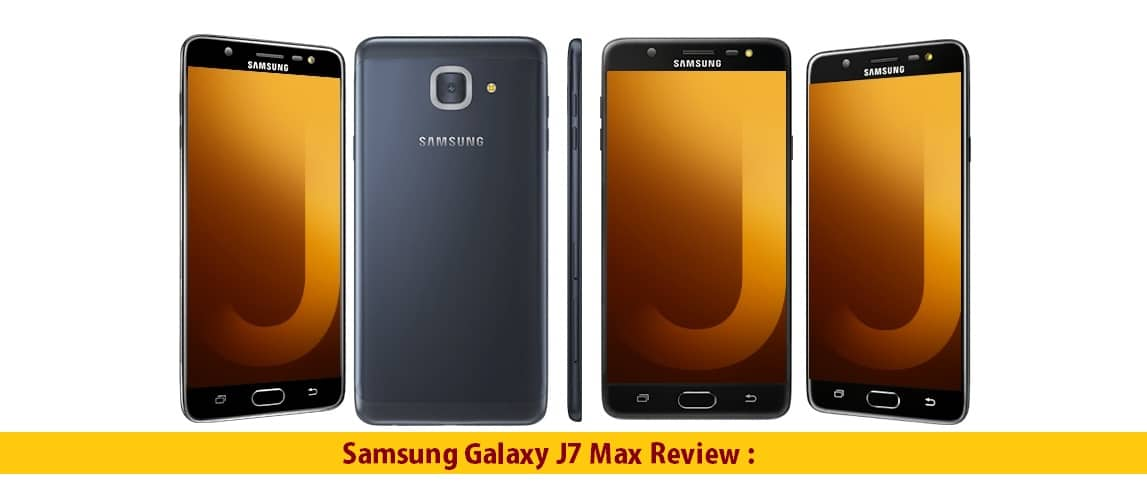 Samsung Galaxy J7 Max Review : Advantages | Disadvantages | Problems