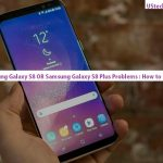 Samsung Galaxy S8 or Samsung Galaxy S8 Plus Problems How to Fix that Problems