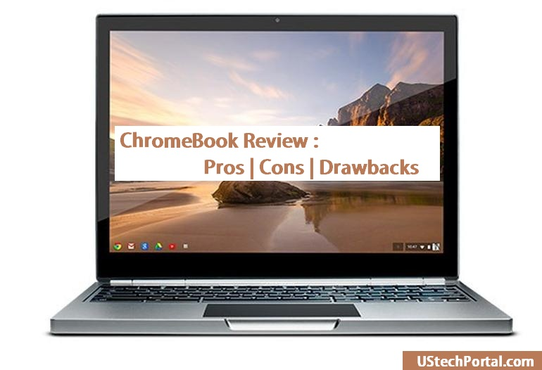 Chromebooks Review : Pros and Cons | Users Facing PROBLEMS
