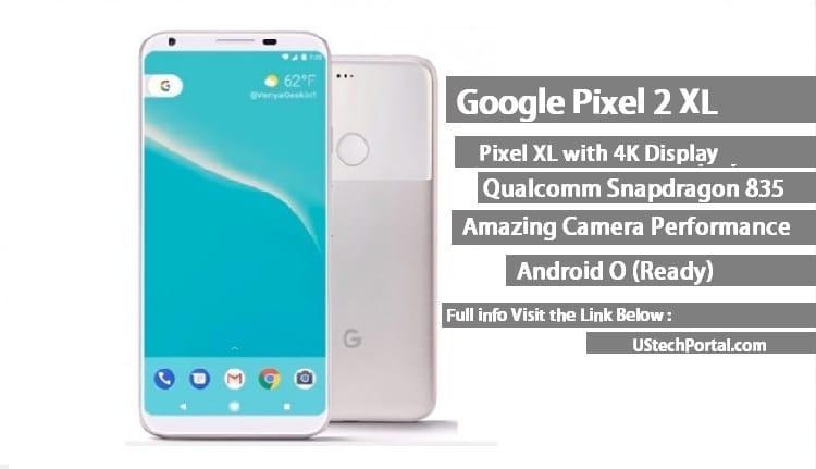 Google pixel 2 xl full specification , disadvantages,Problems
