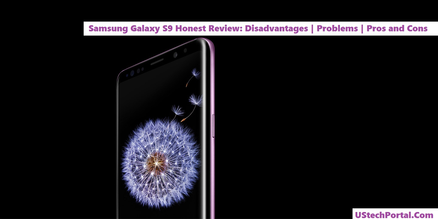 Samsung Galaxy S9 Honest Review: Advantages | Disadvantages | Pros and cons