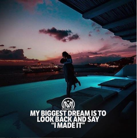 My Biggest Dream is to Look Back and Say I MATE IT