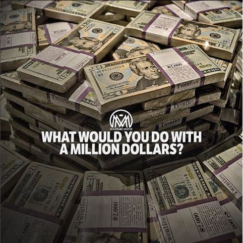 What Would You Do with A Million Dollars