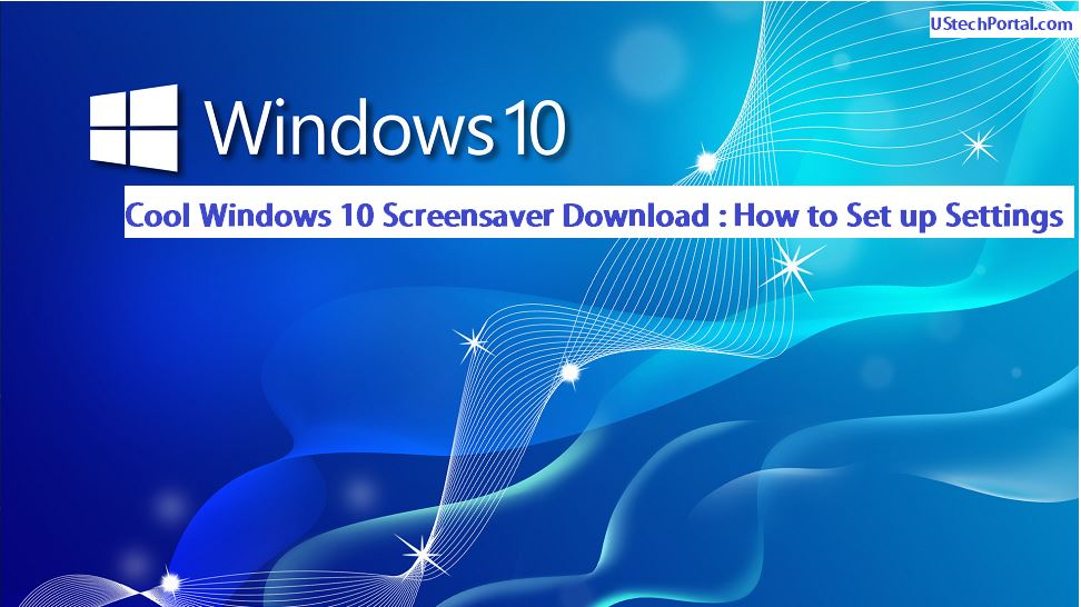 Cool Windows 10 Screensaver Download : How to Set up Settings