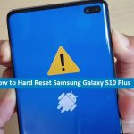 Hard Reset , Hard Reset Samsung Galaxy S10 Plus, How to Hard Reset Samsung Galaxy S10 Plus