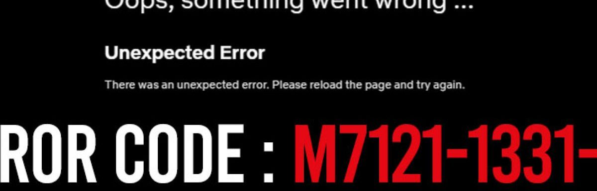 [100% Solution] : Netflix Error Code: M7121-1331 : Simple Steps