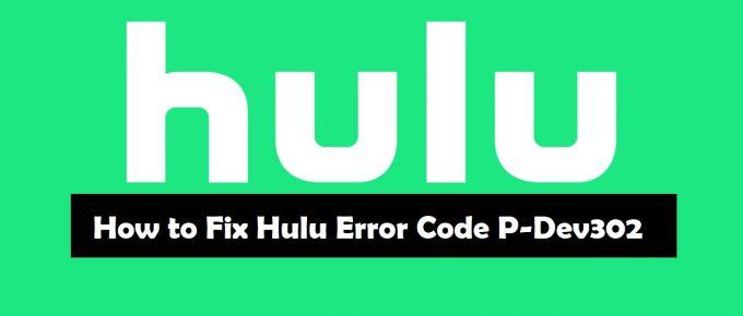 [Super Tricks] How to Fix Hulu Error code p-dev302 : Step by Step