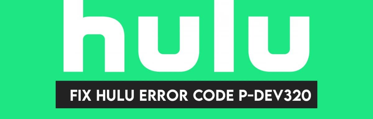 [100% Solution] How to Solve Hulu Error code P-DEV320 : Step by Step
