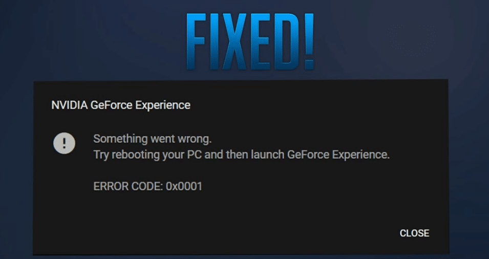 [BEST METHOD] How to Fix Nvidia Geforce Experience Error Code 0x0001