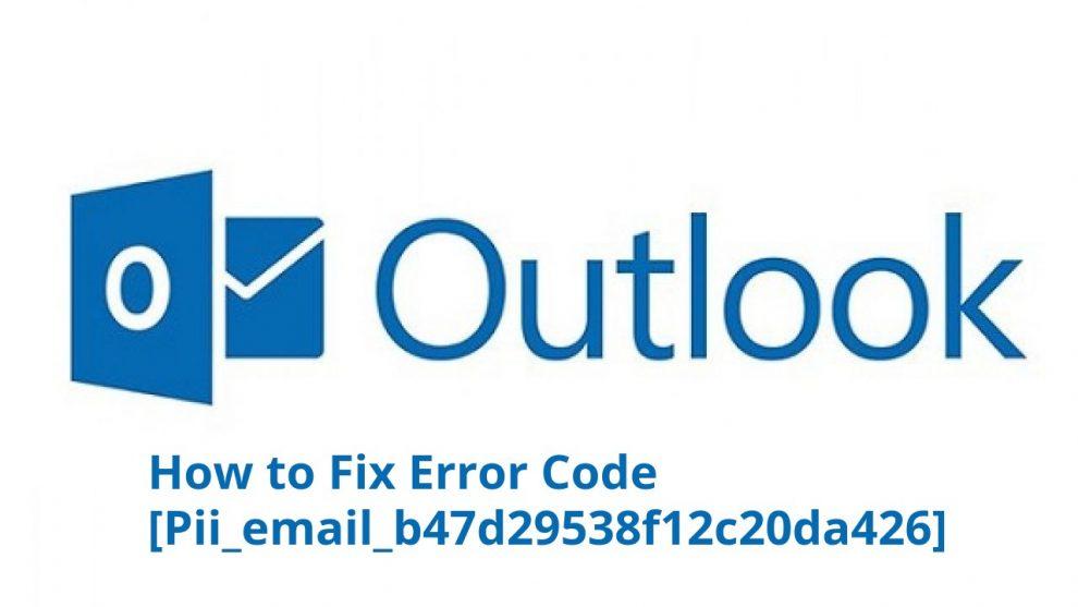 Outlook Error [pii_email_b47d29538f12c20da426]?