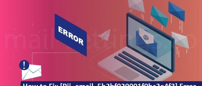 How to Fix [Pii_email_5b2bf020001f0bc2e4f3] Error