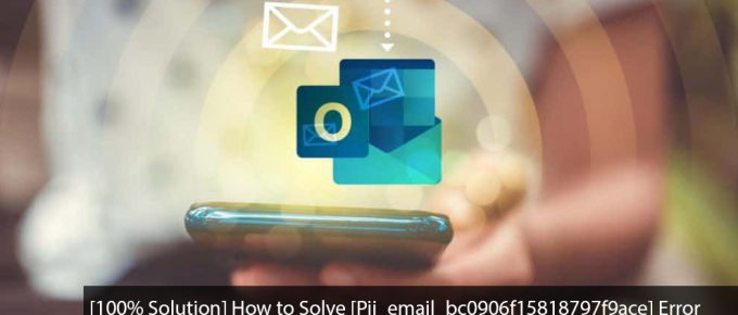 [100% Solution] How to Solve [Pii_email_bc0906f15818797f9ace] Error