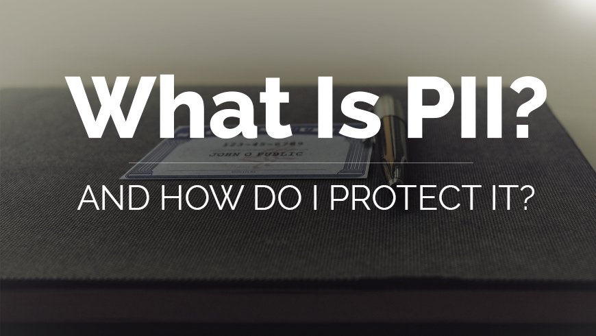 What is PII & Why Protect It?