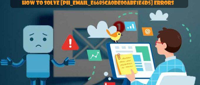 How to Solve [Pii_Email_e6685ca0de00abf1e4d5] Errors