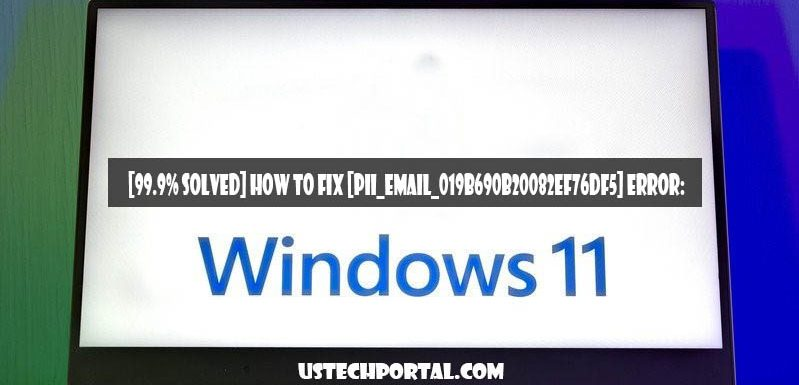 [99.9% SOLVED] How to Fix [Pii_email_019b690b20082ef76df5] Error
