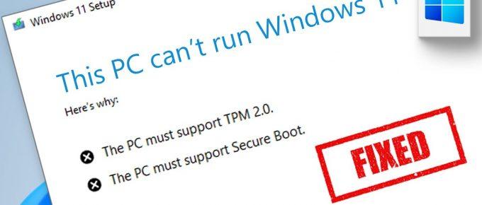 Windows 11 Installing Error : How to This PC can't run Windows 11 Error