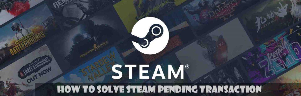 [SOLVED] How to Solve Steam Pending Transaction : All Methods