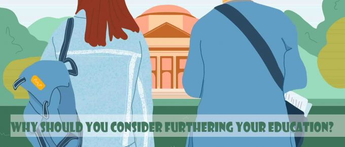 Why Should You Consider Furthering Your Education?